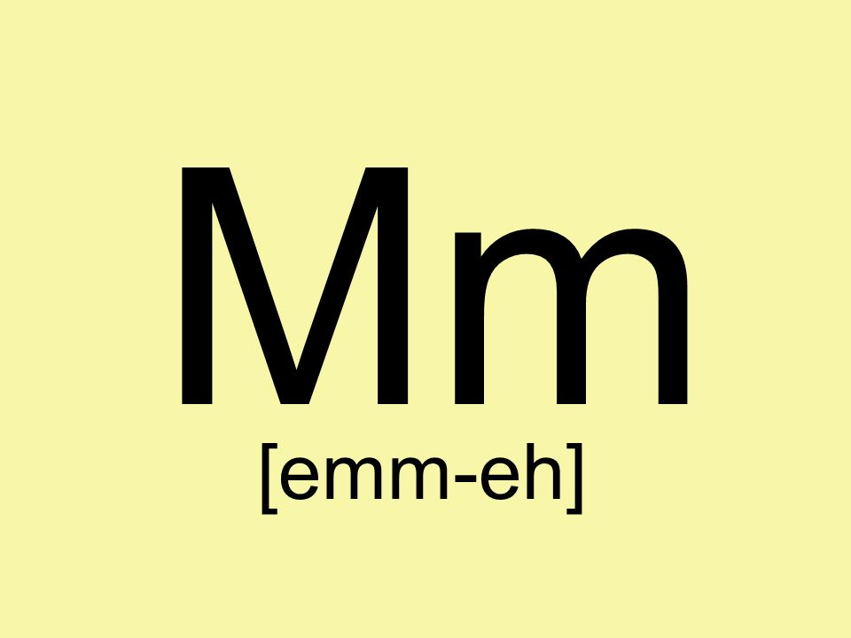 Mm [emm-eh]